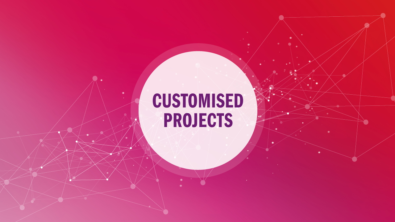 Customised Projects